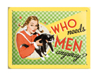 Retrotyylinen metallijuliste WHO NEEDS MEN ANYWAY 15x20 cm SG-61668